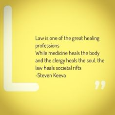 Law is one of the great healing professions. While medicine heals the body and the clergy heals the soul, the law heals societal rifts. - Steven Keeva