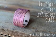 Leather glitter transfer cuff