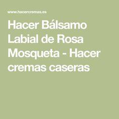 Hacer Bálsamo Labial de Rosa Mosqueta - Hacer cremas caseras