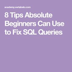 8 Tips Absolute Beginners Can Use to Fix SQL Queries