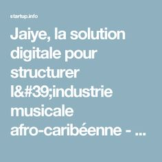 Jaiye, la solution digitale pour structurer l'industrie musicale afro-caribéenne - Startup Of the Year Africa 2017 Award