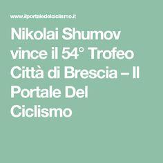 Nikolai Shumov vince il 54° Trofeo Città di Brescia – Il Portale Del Ciclismo
