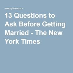 13 Questions to Ask Before Getting Married - The New York Times