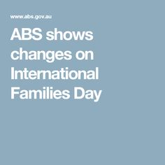 ABS shows changes on International Families Day