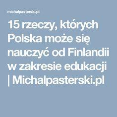 15 rzeczy, których Polska może się nauczyć od Finlandii w zakresie edukacji   Michalpasterski.pl