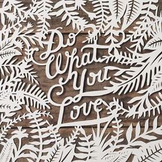 Hand-cut paper lettering and leaves by Zachary Smith. Do what you love. Kirigami, Happiness Quiz, Zachary Smith, Inspiration Typographie, Paper Art, Paper Crafts, Typography Letters, Typography Served, Lettering Art