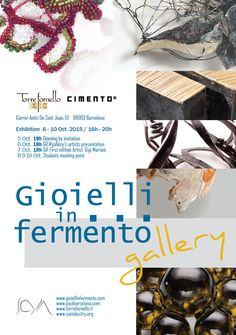 Gioielli in Fermento #gallery 2015 Exhibition  / 06-10Oct2015 -  Cimento - Antic de San Joan 13 - 08003 -  Barcelona  --Opening: 5 October 19h by invitation GIF Gallery's artist's presentation: 6 October 18h GIF First edition Artist: Gigi Mariani: 7 October 18h Students meeting point: 8,9,10 October