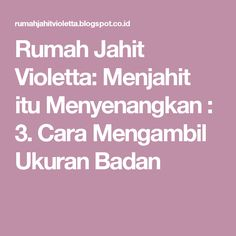 Rumah Jahit Violetta: Menjahit itu Menyenangkan : 3. Cara Mengambil Ukuran Badan Sewing Tutorials, Sewing Patterns, Sewing Lessons, Photo Tutorial, Kids And Parenting, Diy And Crafts, Tips, Women's Fashion, Boxer