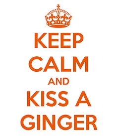KEEP CALM AND KISS A GINGER. Another original poster design created with the Keep Calm-o-matic. Buy this design or create your own original Keep Calm design now. Keep Calm Quotes, Me Quotes, Hair Quotes, Ginger Day, Redhead Baby, Violetta Live, Redhead Quotes, Jolie Phrase, Go Vols