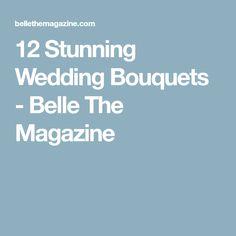 12 Stunning Wedding Bouquets - Belle The Magazine