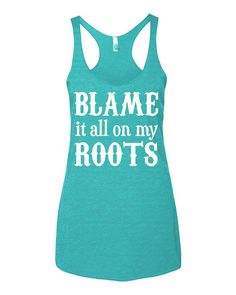 Blame It All On My Roots Tri Blend Racerback Tank Top