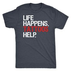 c43ebd1faa0 Life Happens Tattoos Help Mens T-shirt Triblend Tee - 4 colors available  PLUS Size S-2XL MADE IN THE USA