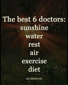 The best 6 doctors: sunshine, water, rest, air, exercise, diet. More