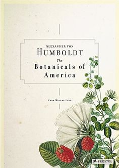 Alexander von Humboldt, The Botanical Exploration of the Americas