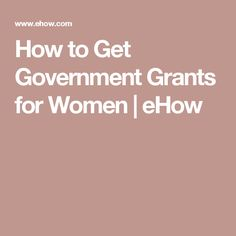 How to Get Government Grants for Women | eHow