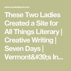These Two Ladies Created a Site for All Things Literary   Creative Writing   Seven Days   Vermont's Independent Voice