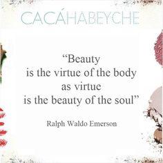 """A beleza é a virtude do corpo assim como a virtude é a beleza da alma"". Frase do poeta Ralph Waldo Emerson para inspirar uma ótima semana para todos nós! #beautyquotes #cacahabeyche #cacamakeup #belezadedentroprafora"