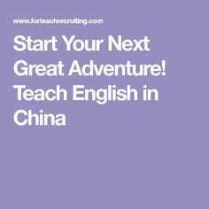 Start Your Next Great Adventure!  Teach English in China