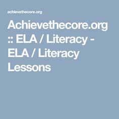 Achievethecore.org :: ELA / Literacy - ELA / Literacy Lessons Literacy Skills, Teaching, Learning, Education, Tutorials
