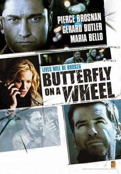 Butterfly on A Wheel Gerard Butler, Pierce Brosnan, Maria Bello. Pierce Brosnan, The Best Films, Great Movies, Amazing Movies, Butterfly On A Wheel, Bryan Fury, Callum Keith Rennie, Film Watch, Gerard Butler