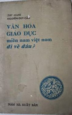 Văn Hóa Và Giáo Dục Miền Nam Việt Nam Đi Về Đâu (NXB Nam Hà 1970) - Nguyễn Duy Cần, 120 Trang