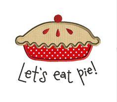 Let's Eat Pie Applique Machine Embroidery Design-INSTANT DOWNLOAD