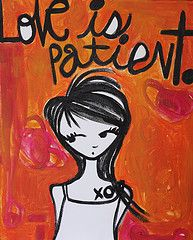 Love Is Patient. Be patient. Your time will come.
