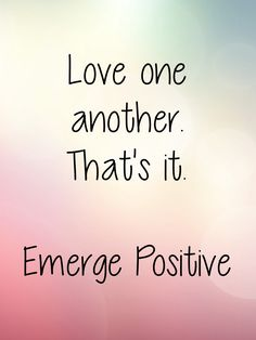 Yes, sometimes it really is that simple.  Get your love on!  Emerge Positive