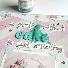 "Everyday is a Holiday: ""A party without Cake is just a meeting"" Art Journal page"
