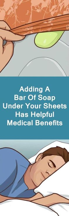 Adding A Bar of Soap Under Your Sheets Has Helpful Medical Benefits Medicinal remedies can be very expensive and harsh on your body. Not to mention there arent remedies for every ailment we face. This is why home remedies are so great! You spend a lot les