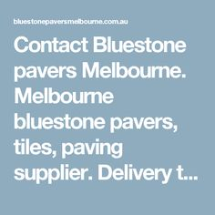 Contact Bluestone pavers Melbourne. Melbourne bluestone pavers, tiles, paving supplier. Delivery to Geelong, Kew, Malvern, Portsea, Torquay