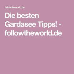 Die besten Gardasee Tipps! - followtheworld.de