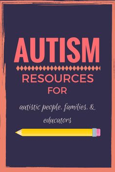 A list of autism resources for those with autism, their family members, and educators!