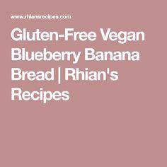 Gluten-Free Vegan Blueberry Banana Bread | Rhian's Recipes