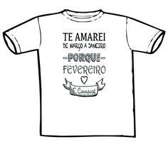 Camiseta Carnaval Te Amarei de Março a Janeiro - Estamparia Lado B