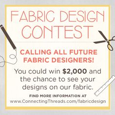 Calling all fabric designers! You could win $2,000 and the chance to see your designs on Connecting Threads's fabric! Find more information at www.ConnectingThreads.com/fabricdesign