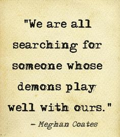 We are all searching for someone whose demons play well with ours... quote