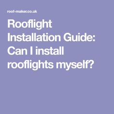 Rooflight Installation Guide: Can I install rooflights myself?