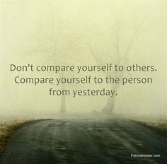 Don't compare yourself to others...