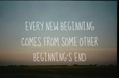 """Every new beginning comes from some other beginning's end."" (Closing Time, Semisonic) #perspective"
