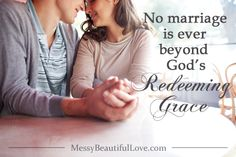 No marriage is ever beyond God's redeeming grace...(Enter to win a free copy of Darlene Schacht's MESSY BEAUTIFUL LOVE)