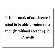 I like Aristotle's quote, especially during all the political TV advertising.