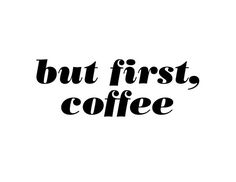 """But first, coffee."" - Couldn't agree more!"