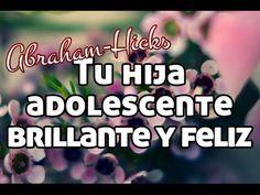 Tu hija adolescente brillante y feliz ~ Abraham Hicks en español   Tu Vida Ahora