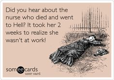 95 Funny Nursing eCards and Memes: http://nurseslabs.com/95-funny-nursing-ecards-memes/