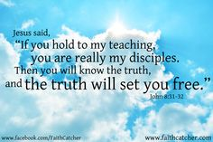 """Jesus said, """"If you hold to my teaching, you are really my disciples. Then you will know the truth, and the truth will set you free."""" (John 8:31-32)  #God #Jesus #Bible #followingGod #followingJesus #truth #tuthsetsfree #disciples"""