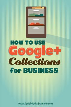 11 ways to use Google+ Collections to organize updates from your personal profile or business page. | Social Media Examiner
