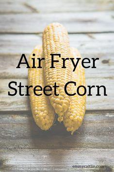 Air Fryer Street Corn
