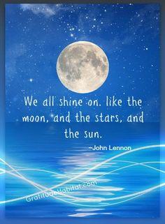 We all Shine On, like the Moon & the Stars & the Sun...   John Lennon~