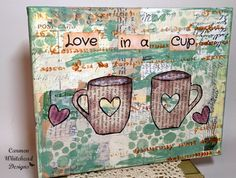 Love In A Cup 10 x 8 mixed media original by CarmenWDesigns
